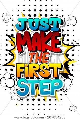 Just make the first step. Vector illustrated comic book style design. Inspirational motivational quote.