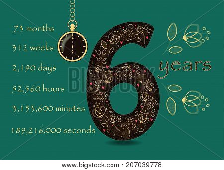 Artistic brown number Six with yellow floral decor and red hearts. Years break down into months weeks days hours minutes and seconds. Green background. Two big graceful flowers. Pocket watch shows Six o'clock. Vector Illustration