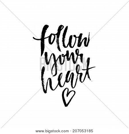 Follow Your Heart. Hand Drawn Dry Brush Lettering. Ink Illustration. Modern Calligraphy Phrase. Vect