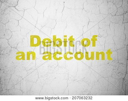 Banking concept: Yellow Debit of An account on textured concrete wall background