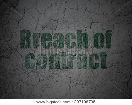 Law concept: Green Breach Of Contract on grunge textured concrete wall background