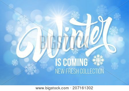 Unusual calligraphic inscription Winter is coming with snowflakes on glittering blue background. Conceptual vector illustration for advertising new product or announcement other events.