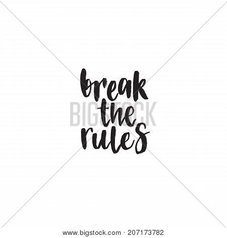 Break the rules. Handwritten modern brush lettering. Vector illustration. Inspirational lettering design for posters, flyers, t-shirts, cards, invitations, stickers, banners.