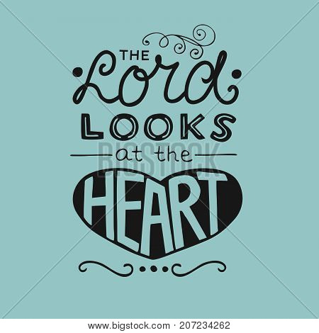 Hand lettering The Lord looks at the heart. Biblical background. Christian poster. Scripture. Modern calligraphy. Graphics. Verse