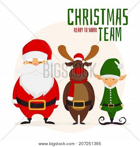 Christmas team. Cartoon Santa Claus, Christmas elf and christmas deer ready to work. Vector illustration.