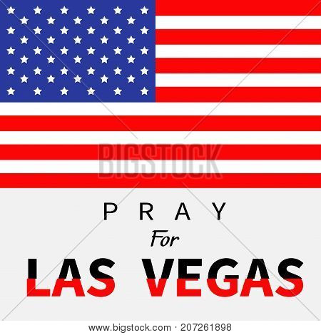 American flag. Pray for Las Vegas Nevada text. Tribute to victims of terrorism attack mass shooting in LV October 1 2017. Helping support concept. Flat design. White background. Vector