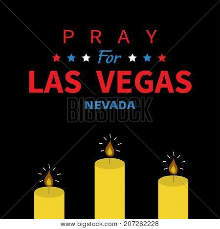 Burning candle fire set. Pray for Las Vegas Nevada text. Tribute to victims of terrorism attack mass shooting in LV October 1 2017. Helping support concept. Flat design. Black background. Vector