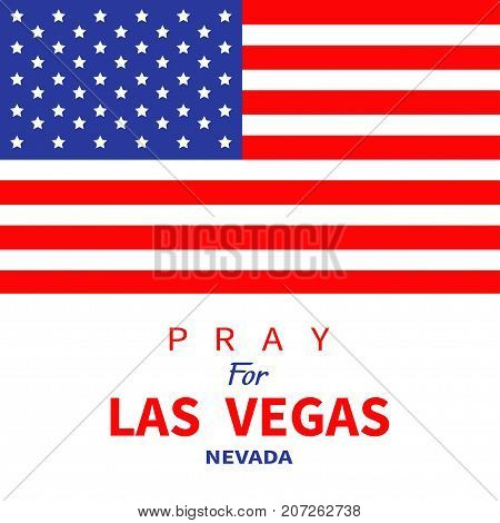 American flag. Pray for Las Vegas Nevada. Tribute to victims of terrorism attack mass shooting in LV October 1 2017. Support for volunteering. Helping consept. Flat design. White background. Vector