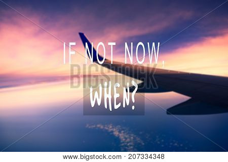 Travel Inspirational And Motivational Quotes - If Not Now, When?. Retro Styles And Blurry Background