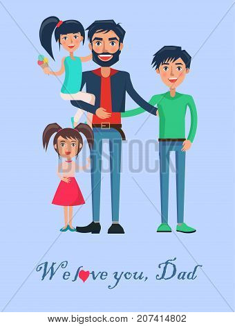We love you, Dad poster with happy father of many children vector illustration isolated on blue background. Dad with two adorable daughters and teenager son