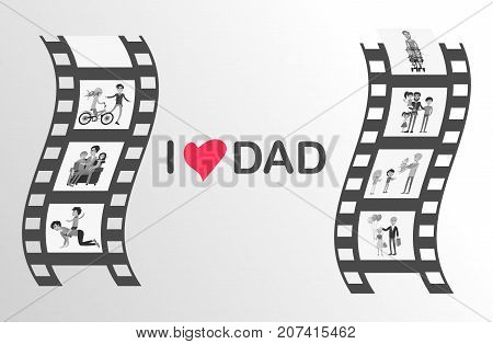 I love dad Happy Father s Day family moments on black film reel isolated on grey background. Moving picture of happy moments together