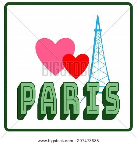 Eiffel tower sign with two heart and lettering Paris. Color isolated silhouette. Eiffel Tower as symbol Paris and love. Template for t shirt apparel card poster. Design element. Vector illustration