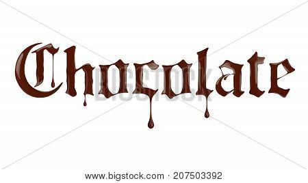 Word Chocolate written with liquid chocolate in a gothic style isolated on a white background