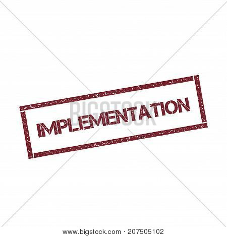 Implementation Rectangular Stamp. Textured Red Seal With Text Isolated On White Background, Vector I