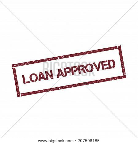 Loan Approved Rectangular Stamp. Textured Red Seal With Text Isolated On White Background, Vector Il