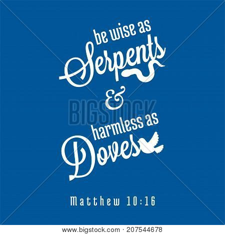 bible quote from Matthew about wise as snakes and innocent as doves, typography for print as poster or t shirt