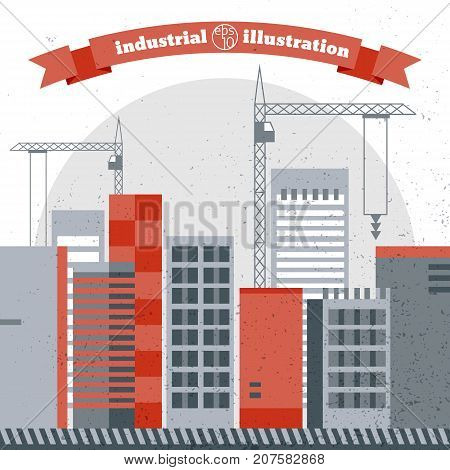 Industrial construction scene with buildings and cranes in red and grey colors on textured background flat vector ilustration
