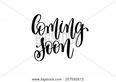 coming soon - hand lettering inscription, modern brush calligraphy positive quote isolated on white background, vector illustration