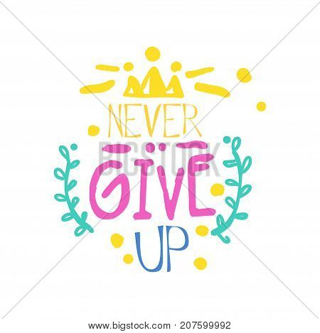 Never give up positive slogan, hand written lettering motivational quote colorful vector Illustration isolated on a white background