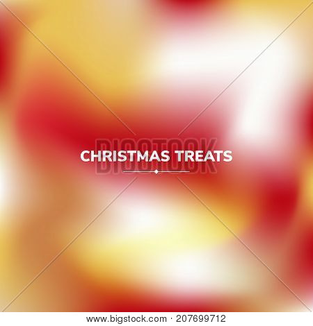Fluid colors background, square blurred background, red, white, yellow, gradient, vector illustration White text - christmas treats