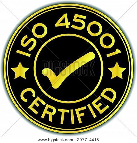Black and gold color ISO 45001 certified with mark icon round sticker on white background