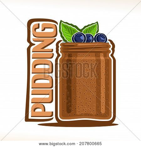 Vector logo for chocolate Pudding, mason jar with choco mousse decorated blueberries & mint leaf for cafe menu, original typography typeface for brown word pudding, homemade dessert with quinoa seeds.