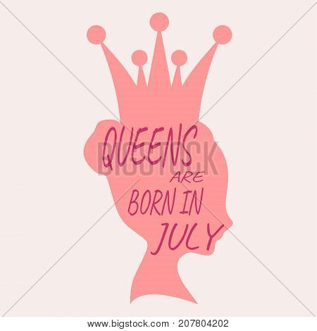 Vintage queen silhouette. Medieval queen profile. Elegant silhouette of a female head. Queens are born in july text. Motivation quote vector.