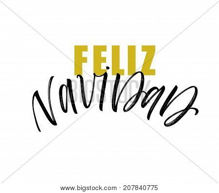 Feliz Navidad phrase. Merry Christmas in Spanish. Holiday lettering. Happiness phrase. Ink illustration. Modern brush calligraphy. Isolated on white background. Calligraphic holidays design