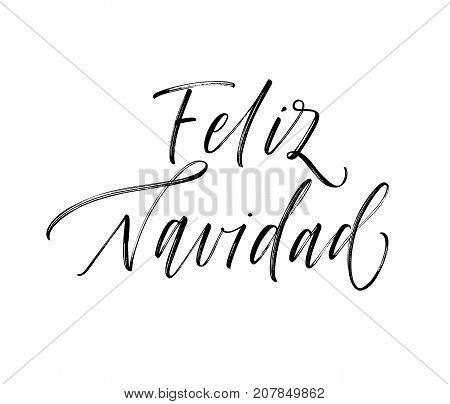 Feliz Navidad Spanish phrase. Merry Christmas in Spanish. Greeting card. Ink illustration. Modern brush calligraphy. Isolated on white background.