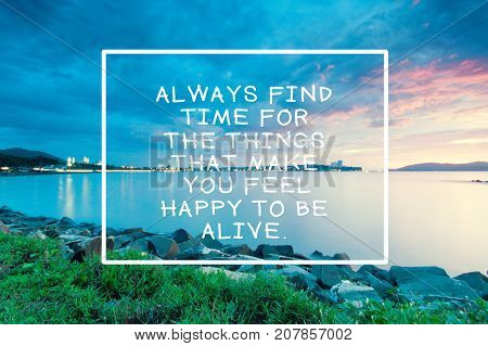 Inspirational And Motivational Quotes - Always Find Time For The Things That Make You Feel Happy To