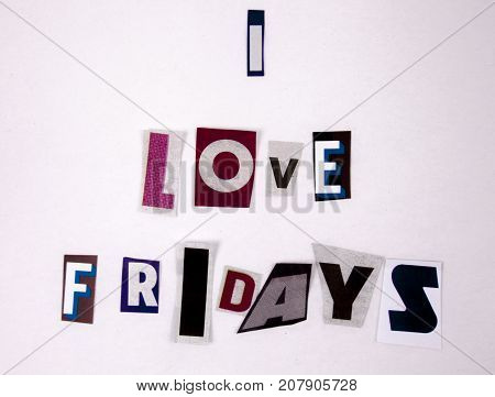 I Love Friday - sign from magazine letters for business stress businnes concept