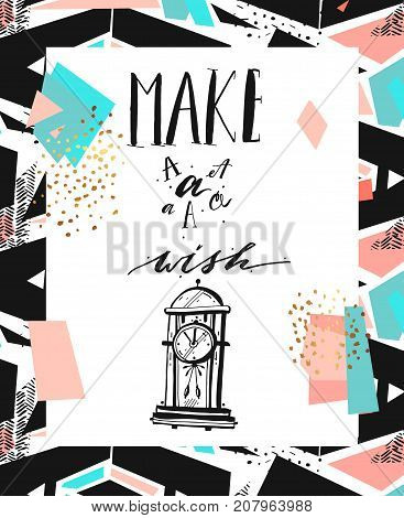 Hand drawn vector abstract textured motivational poster with clock and modern lettering phase Make a wish.Perfect for any other kind of design invitation or greeting cards, flyers, posters, print