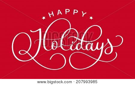 happy holidays. Hand drawn creative calligraphy and brush pen lettering. design for holiday greeting cards and invitations of the Merry Christmas and Happy New Year and seasonal holidays. vector.