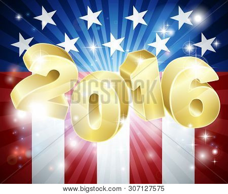 2016 American Flag Election Concept With The Flag Design In The Background And 2016 Year Number In 3
