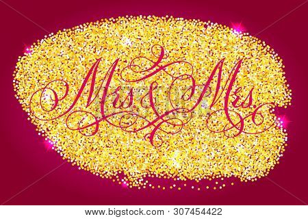 Mrs And Mrs Wedding Words. Hand Written Vector Design Element Over Shiny Golden Glitter Confetti And