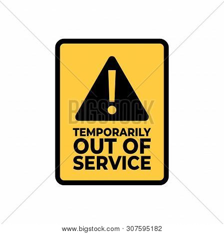 Warning, Temporarily Out Of Service Sign Vector.