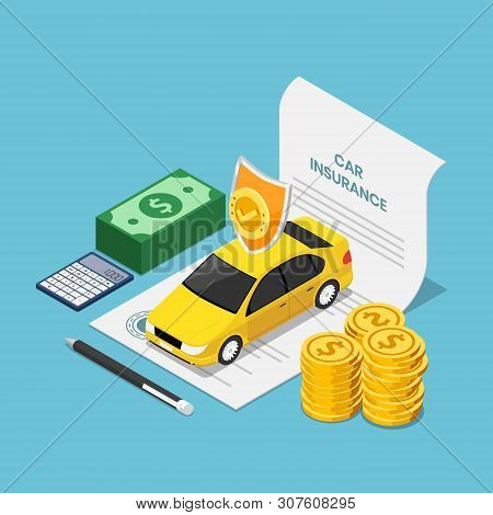 Flat 3d Isometric Car On Insurance Contract Document With Pen Money And Calculator. Car Insurance Co
