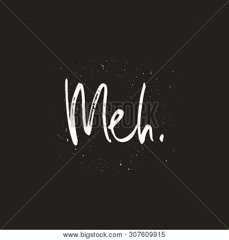 Meh Word Handwritten Text, Poster, T-shirt Print, Vector Illustration