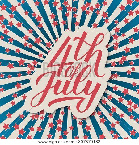 4th Of July Calligraphy Lettering. American Retro Patriotic Background In Colors Of Flag Of Usa. Eas