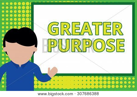 Word writing text Greater Purpose. Business concept for Extend in average conforming the moral order of the universe Young man standing in front whiteboard pointing to project. photo Art. poster