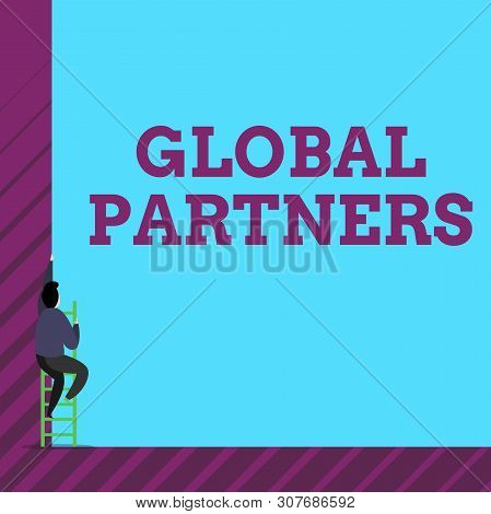 Text sign showing Global Partners. Conceptual photo Two or more firms from different countries work as a team One male human person climb up the tall high wall use short ladder stairway. poster