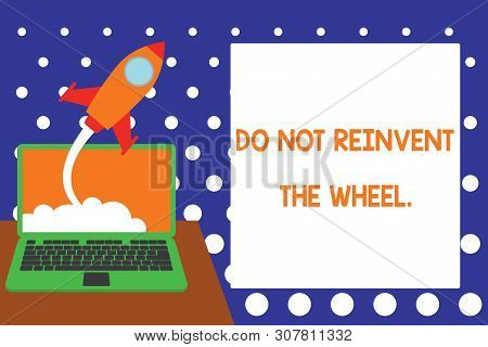 Handwriting text writing Do Not Reinvent The Wheel. Concept meaning stop duplicating a basic method previously done Successful rocket launching clouds out laptop background. Startup growing. poster