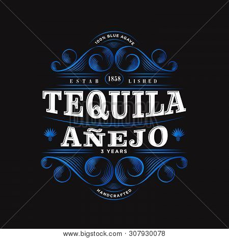 Tequila Anejo Logo. Tequila Label. Premium Packaging Design. Lettering Composition And Curlicues Dec