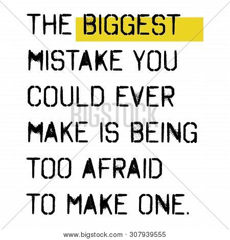 The Biggest Mistake You Could Ever Make Is Being Too Afraid To Make One . Wise Words Quotes Series.