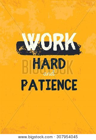 Work Hard And Patience Quote In Hipster Style On Dark Background. Grunge Vector Illustration. Abstra