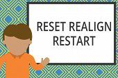 Conceptual hand writing showing Reset Realign Restart. Business photo text Life audit will help you put things in perspectives Man standing front whiteboard pointing to project photo Art. poster