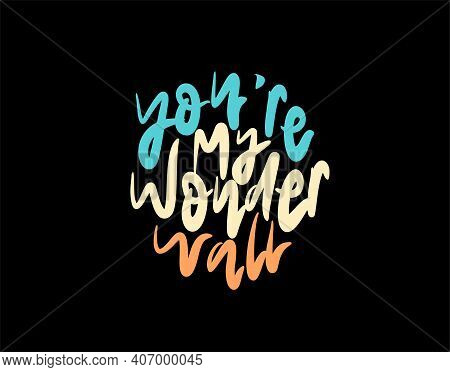 You're My Wonderwall Lettering Text On Black Background In Vector Illustration. For Typography Poste