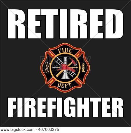 Retired Firefighter With Cross Is A Design That Includes A Full Color Classic Firefighter Maltese Cr