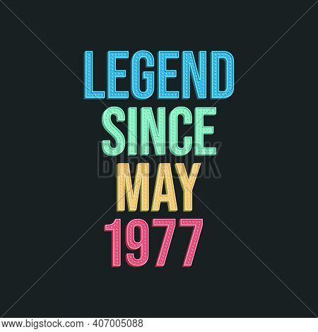 Legend Since May 1977 - Retro Vintage Birthday Typography Design For Tshirt