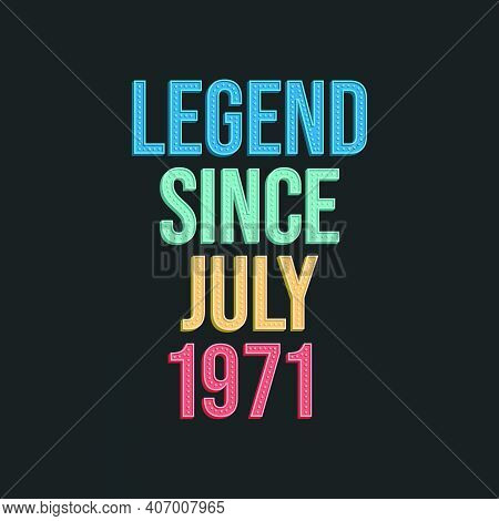 Legend Since July 1971 - Retro Vintage Birthday Typography Design For Tshirt
